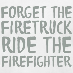 Forget The Firetruck Ride The Firefighter T-Shirts - Men's T-Shirt by American Apparel
