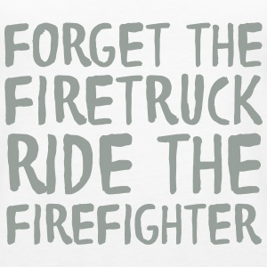 Forget The Firetruck Ride The Firefighter Tanks - Women's Premium Tank Top