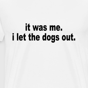 it_was_me_i_let_the_dogs_out_tshirts - Men's Premium T-Shirt