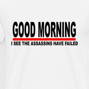 good_morning_i_see_the_assassins_have_failed - Men's Premium T-Shirt