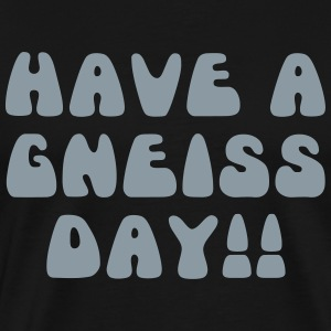 Have A Gneiss Day!! - Men's Premium T-Shirt