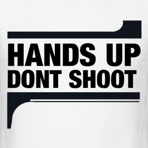 Hands Up DONT SHOOT  - Men's T-Shirt