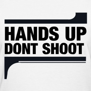 Hands Up DONT SHOOT - Women's T-Shirt