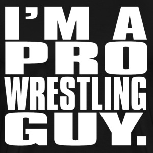 I'm A Pro Wrestling Guy. - Men's Premium T-Shirt