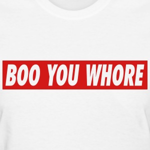 Boo You Whore - Women's T-Shirt