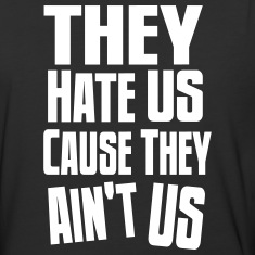 They Hate Us Cause They Ain't Us T-Shirts