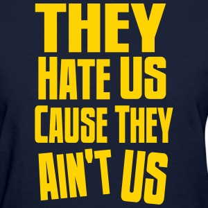 They Hate Us Cause They Ain't Us Women's T-Shirts - Women's T-Shirt