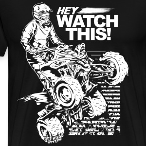 ATV Quad Watch This T-Shirts - Men's Premium T-Shirt