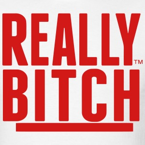 REALLY BITCH T-Shirts - Men's T-Shirt