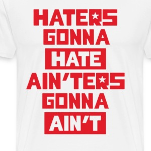 Haters gonna hate! T-Shirts - Men's Premium T-Shirt
