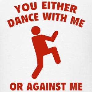 Dance With Me Or Against Me - Men's T-Shirt