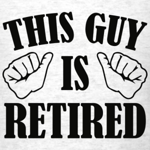 This Guy Is Retired - Men's T-Shirt
