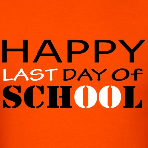 Happy Last Day of School T-Shirts - Men's T-Shirt