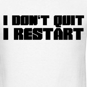 I Don't Quit, I Restart - Men's T-Shirt