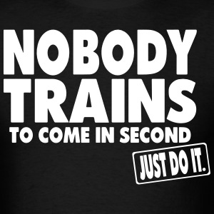 NOBODY TRAINS TO COME SECOND - Men's T-Shirt