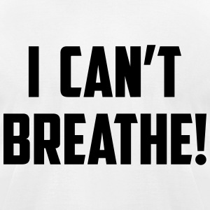 I Can't Breathe! T-Shirts - Men's T-Shirt by American Apparel