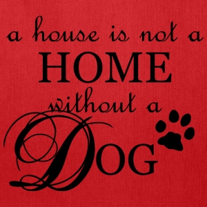 A house is not a home without a dog - Tote Bag
