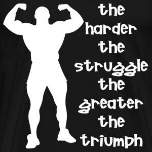 The Harder The Struggle The Greater The Triumph Bo - Men's Premium T-Shirt