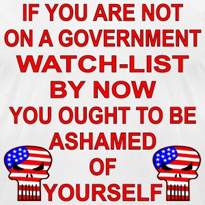 If You Are Not On A Government Watch List You Shou - Men's T-Shirt by American Apparel