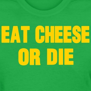 EAT CHEESE OR DIE - Women's T-Shirt