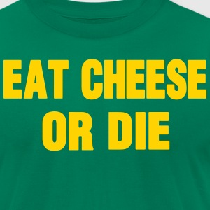 EAT CHEESE OR DIE - Men's T-Shirt by American Apparel