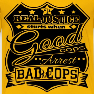 Real Justice Starts When GOOD Cops Arrest BAD Cops - Kids' Premium T-Shirt