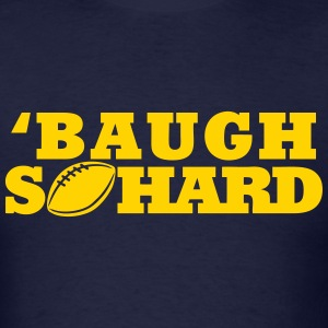 Baugh So Hard T-Shirts - Men's T-Shirt