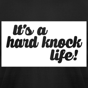 hard knock life T-Shirts - Men's T-Shirt by American Apparel