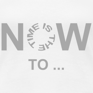 Now Is The Time Women's T-Shirts - Women's Premium T-Shirt