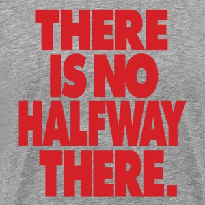 Halfway There T-Shirts - Men's Premium T-Shirt