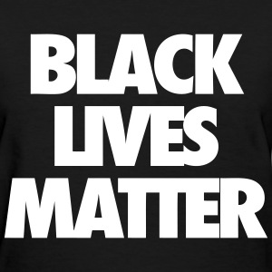 Black Lives Matter Women's T-Shirts - Women's T-Shirt