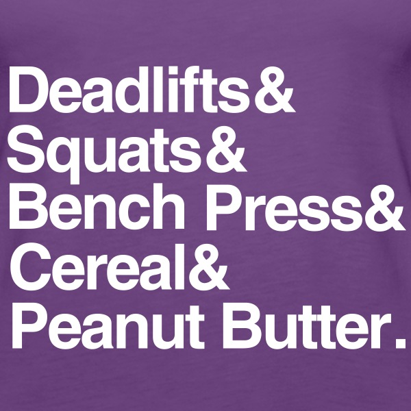 Women's Tank: Deadlifts Squats Bench Press Cereal  - Women's Premium Tank Top