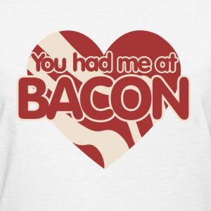 You had me at BACON - Women's T-Shirt