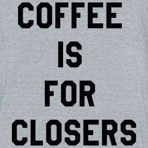Coffee is for closers T-Shirts - Unisex Tri-Blend T-Shirt by American Apparel