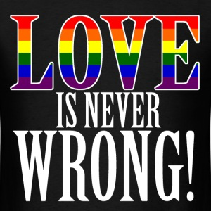 Love is Never Wrong T-Shirts - Men's T-Shirt