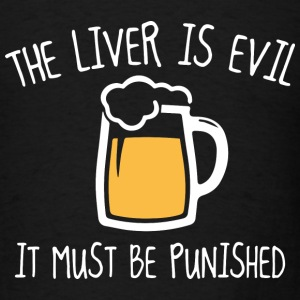 The Liver Is Evil - Men's T-Shirt