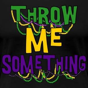 Mardi Gras Throw Me Something - Women's Premium T-Shirt
