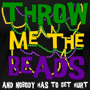 Mardi Gras Throw Me The Beads - Women's Premium T-Shirt