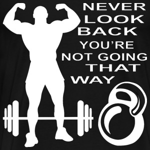 Never Look Back You're Not Going That Way  - Men's Premium T-Shirt