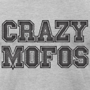 Crazy Mofos T-Shirts - Men's T-Shirt by American Apparel