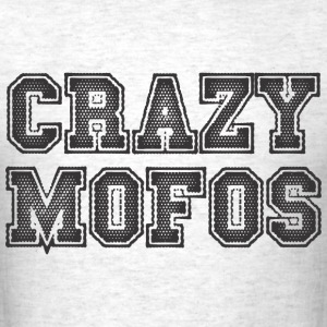 Crazy Mofos T-Shirts - Men's T-Shirt