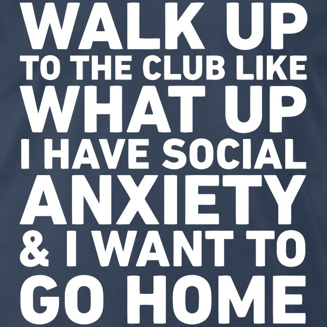 Walk Up To The Club... Social Anxiety (Mens)