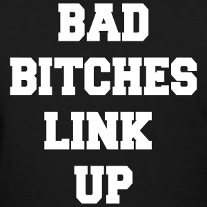 Bad Bitches Link Up  Women's T-Shirts - Women's T-Shirt