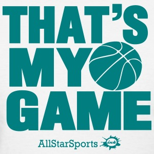 THAT'S MY GAME BASKETBALL - Women's T-Shirt