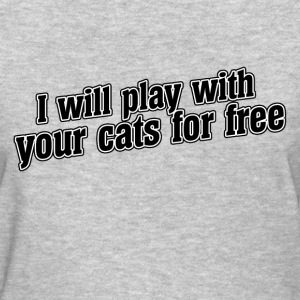 I will play with your cats - Women's T-Shirt