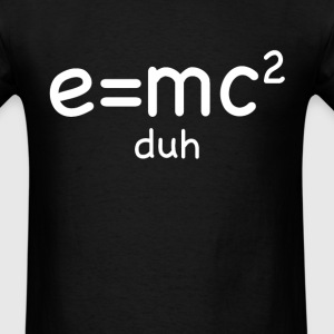 e = mc2 … duh T-Shirts - Men's T-Shirt
