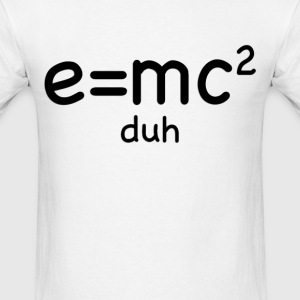 e = mc2 … duh - Men's T-Shirt