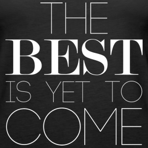 The Best Is Yet To Come Tanks - Women's Premium Tank Top