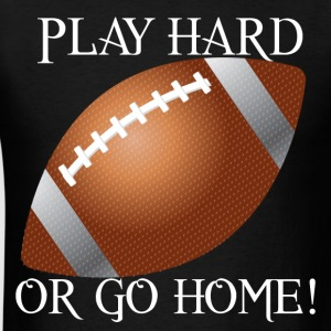 Play Hard or Go Home T-Shirts - Men's T-Shirt
