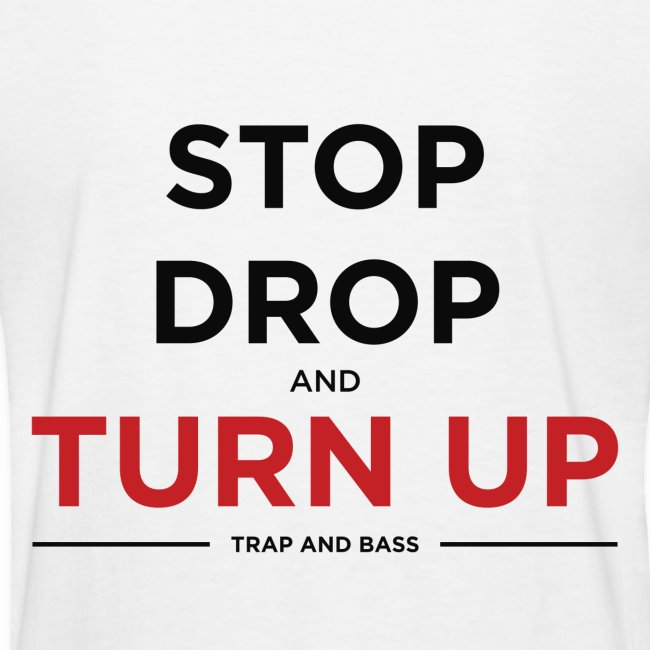 Stop, Drop, And Turn Up Womens T-Shirt